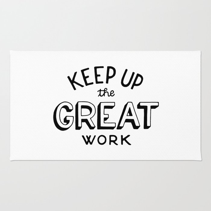 keep up the great work rug by martambrosetti society6