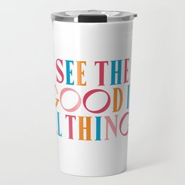 See The Good In All All Things Quote Travel Mug