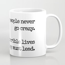 Some people never go crazy. What truly horrible lives they must lead. - Bukowski quote Coffee Mug