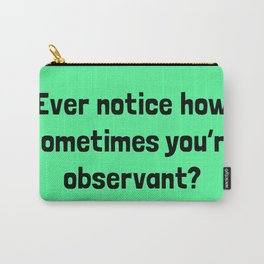 Ever Notice How Sometimes You're Observant? Carry-All Pouch
