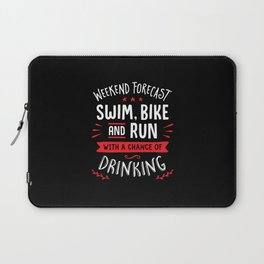 Weekend Forecast Swim Bike And Run With A Chance Of Drinking Laptop Sleeve