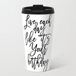 live each day like it's your birthday,kate spade quote,birthday gift,typography poster,quote prints Travel Mug