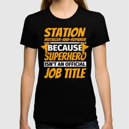 STATION INSTALLER-AND-REPAIRER Funny Humor Gift T-shirt