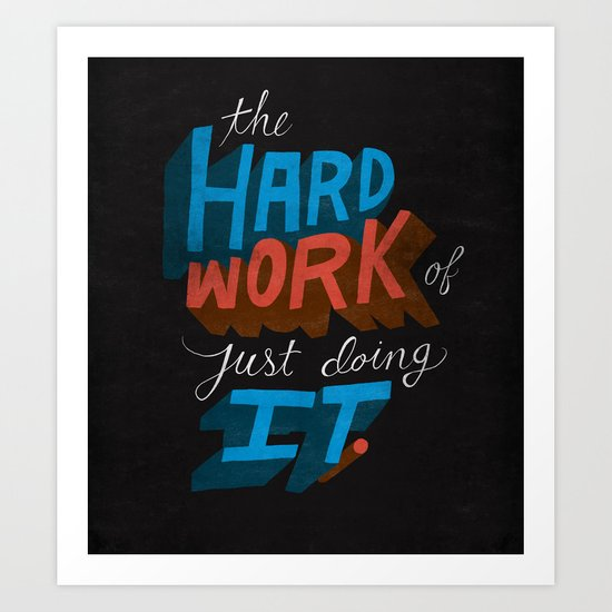 The Hard Work of Just Doing it. Art Print