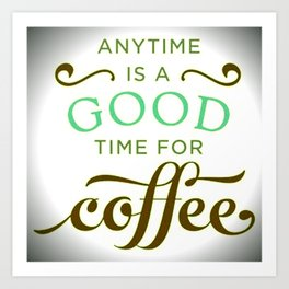 Coffee Good!!! Art Print
