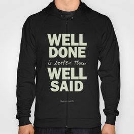 Well done is better than well said, inspirational Benjamin Franklin quote for motivation, work hard Hoody