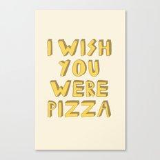 I WISH YOU WERE PIZZA Canvas Print
