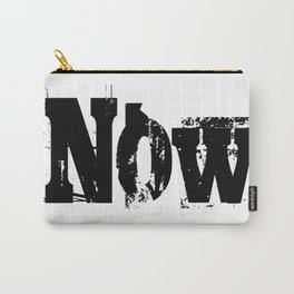 Now! NOW  I say! Carry-All Pouch
