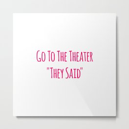 Go To the Theater They Said Music School Quote Metal Print