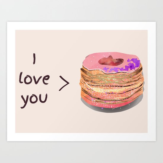 I love you more than cronuts Art Print