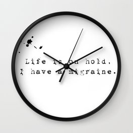 Life is on hold, I have a migraine. Wall Clock