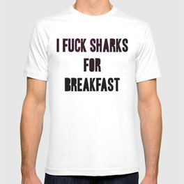 I fuck sharks for breakfast T-shirt