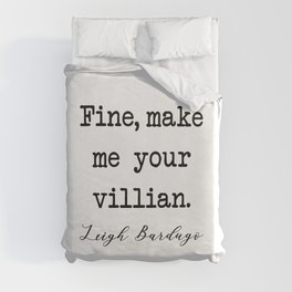 Fine, Make me your villain Duvet Cover