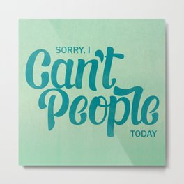 Sorry, I can't people today Metal Print