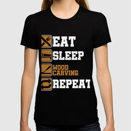 Eat Sleep Wood Carving Repeat WoodCarver Chisel Mallet Woodwork Gift T-shirt