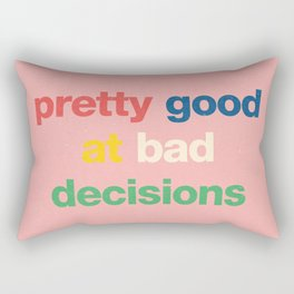 Pretty good at bad decisions Rectangular Pillow