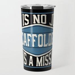 Scaffolder  - It Is No Job, It Is A Mission Travel Mug