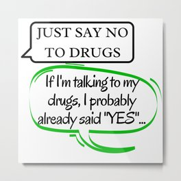 Just say NO to drugs... Too late Metal Print