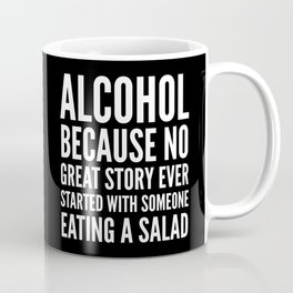 ALCOHOL BECAUSE NO GREAT STORY EVER STARTED WITH SOMEONE EATING A SALAD (Black & White) Coffee Mug