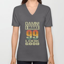 Damn I Make 99 Look Good Funny 99th Birthday Gift Unisex V-Neck