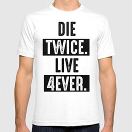 Die Twice. Live 4ever. T-shirt