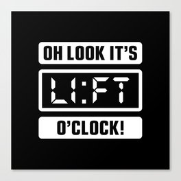 Oh Look It's Lift O'Clock (Gym Time) Canvas Print
