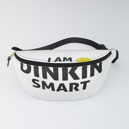 Pickleball graphic - I am Dinkin Smart - for the whole family Fanny Pack