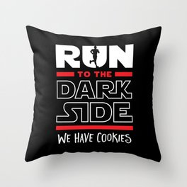 Run To The Dark Side, We Have Cookies Throw Pillow