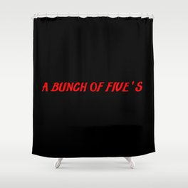 bunch of fives Shower Curtain