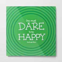 Dare to be Happy Metal Print