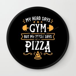 My Head Says Gym But My Heart Says Pizza (Typography) Wall Clock