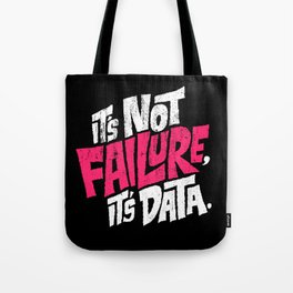 It's Not Failure, It's Data Tote Bag