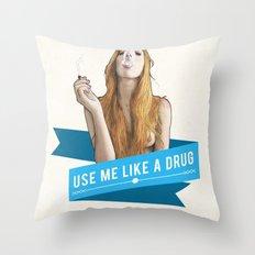 Use Me Like a Drug Throw Pillow