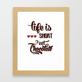 Life is short Eat chocolate! Framed Art Print