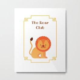 The Roar Club Metal Print