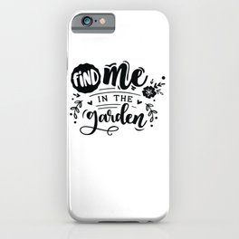 Find me in the garden - Garden hand drawn quotes illustration. Funny humor. Life sayings. iPhone Case