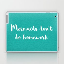 Mermaids Homework Funny Quote Laptop & iPad Skin