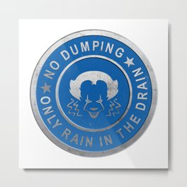 Pennywise No Dumping Only Rain in the Drain Stormwater Cap - IT (2017) Metal Print