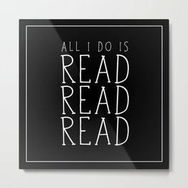 All I Do Is Read Read Read Metal Print