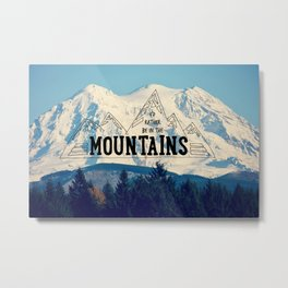I'd Rather be in the Mountains Metal Print