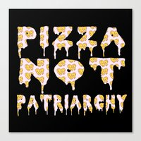 patriarchy Canvas Prints featuring Pizza Not Patriarchy  by theagenda