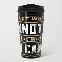 you cannot do interfere with what you can do Inspirational Typography Quote Design Travel Mug