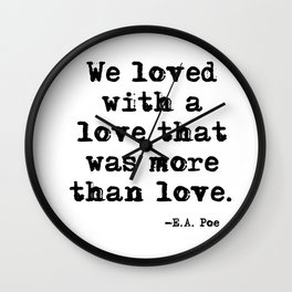 We loved with a love that was more than love Wall Clock