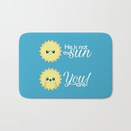 He is not the sun, you are! Bath Mat