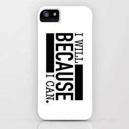 I Will BECAUSE I Can. iPhone Case