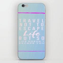 Travel Not To Escape Life But So Life Doesn't Escape You iPhone Skin