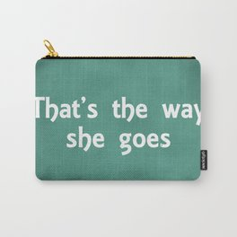 That's The Way She Goes Carry-All Pouch