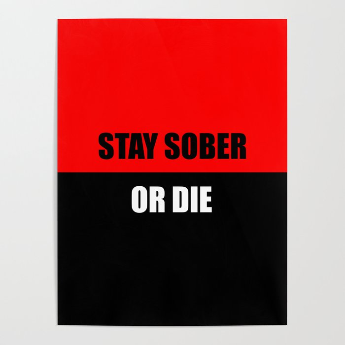 stay sober or die funny quote Poster by wordart28