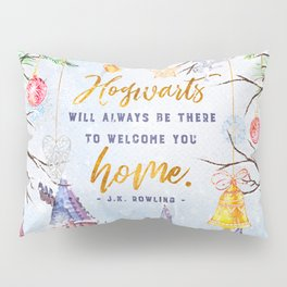 Hogwarts will always Pillow Sham