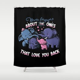 Never forget about the ones that love you back Shower Curtain